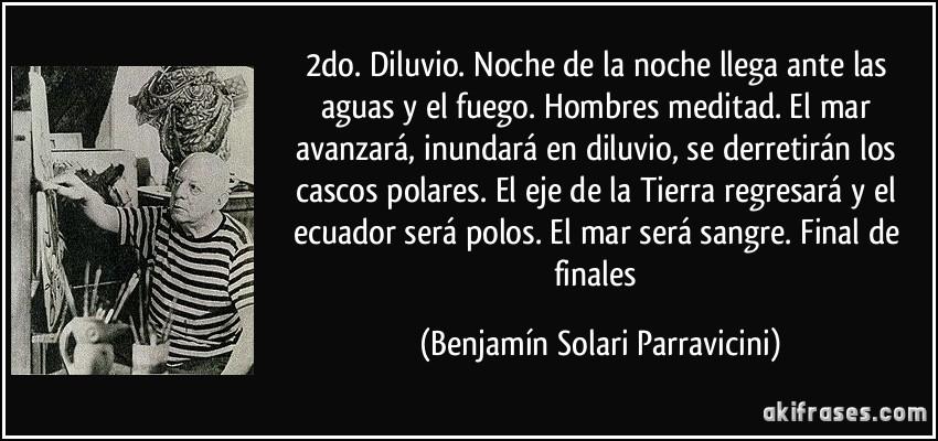 """El contactado Benjamín Solari Parravicini (el """"Nostradamus"""" argentino) Frase-2do-diluvio-noche-de-la-noche-llega-ante-las-aguas-y-el-fuego-hombres-meditad-el-mar-avanzara-benjamin-solari-parravicini-130816"""