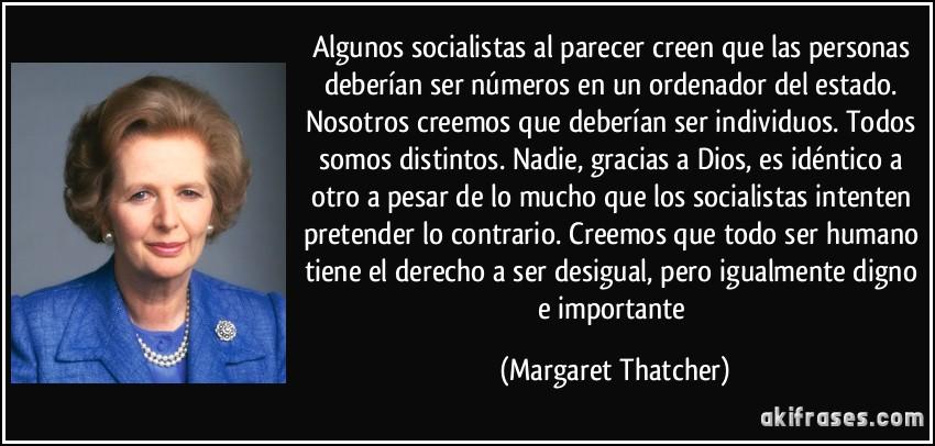 El Socialismo es un sistema económico inviable e injusto Frase-algunos-socialistas-al-parecer-creen-que-las-personas-deberian-ser-numeros-en-un-ordenador-del-margaret-thatcher-132134