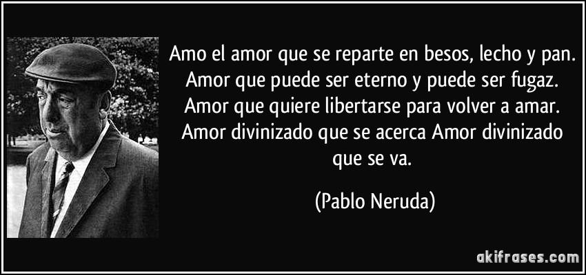 Amo El Amor Que Se Reparte En Besos Lecho Y Pan Amor Que Puede