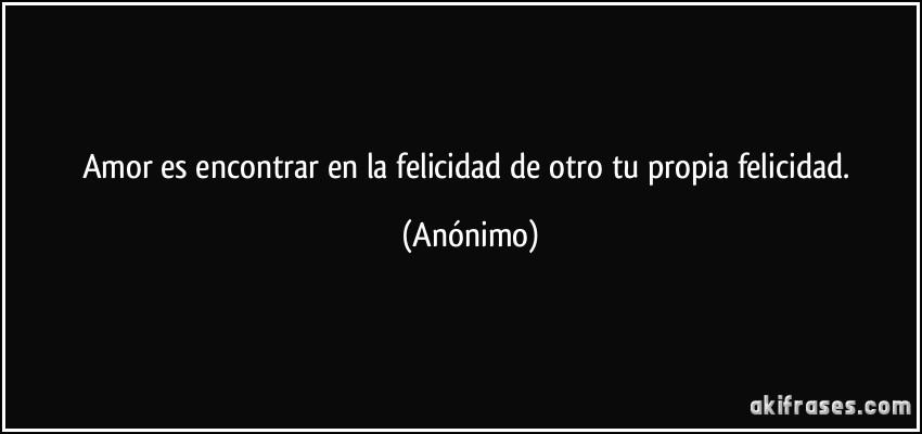 Amor Es Encontrar En La Felicidad De Otro Tu Propia Felicidad