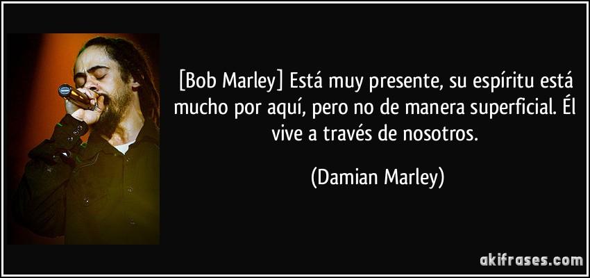 Bob Marley Está Muy Presente Su Espíritu Está Mucho Por