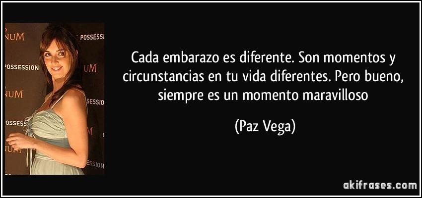 Cada embarazo es diferente. Son momentos y circunstancias en tu vida diferentes. Pero bueno, siempre es un momento maravilloso (Paz Vega)