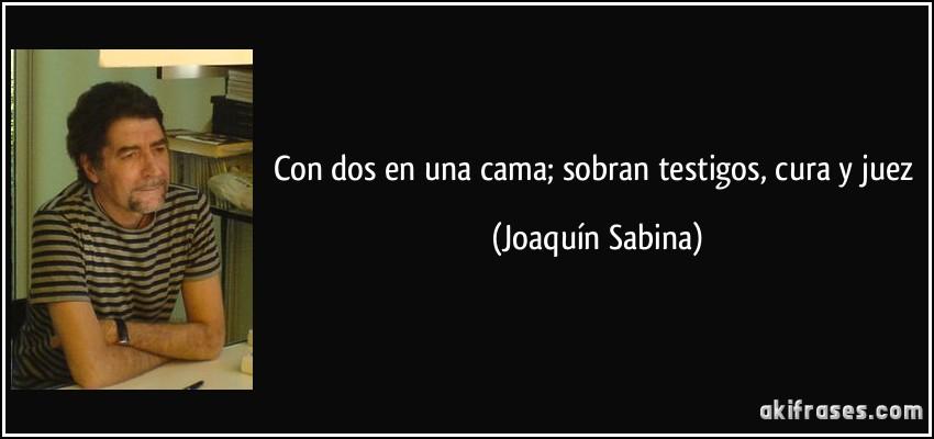 Con dos en una cama; sobran testigos, cura y juez (Joaquín Sabina)
