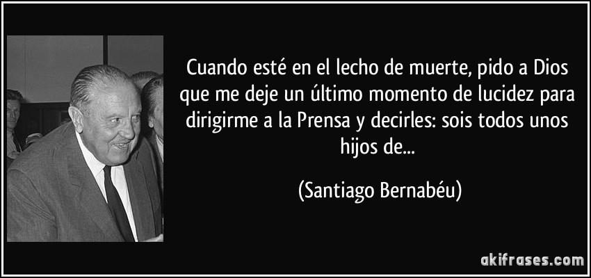 Don Santiago Bernabéu, maestro de madridismo - Página 2 Frase-cuando-este-en-el-lecho-de-muerte-pido-a-dios-que-me-deje-un-ultimo-momento-de-lucidez-para-santiago-bernabeu-103335