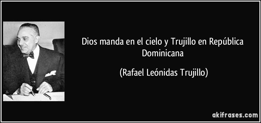 Dios Manda En El Cielo Y Trujillo En República Dominicana