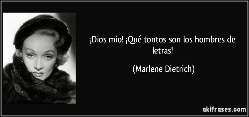 frase-dios-mio-que-tontos-son-los-hombres-de-letras-marlene-dietrich-176485.jpg