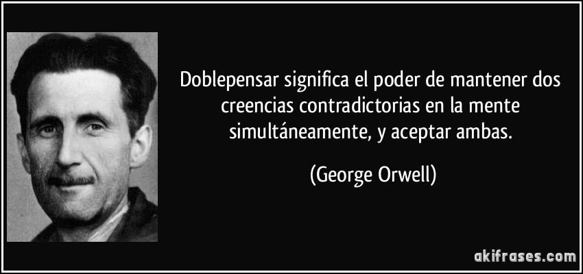 http://akifrases.com/frases-imagenes/frase-doblepensar-significa-el-poder-de-mantener-dos-creencias-contradictorias-en-la-mente-george-orwell-124559.jpg