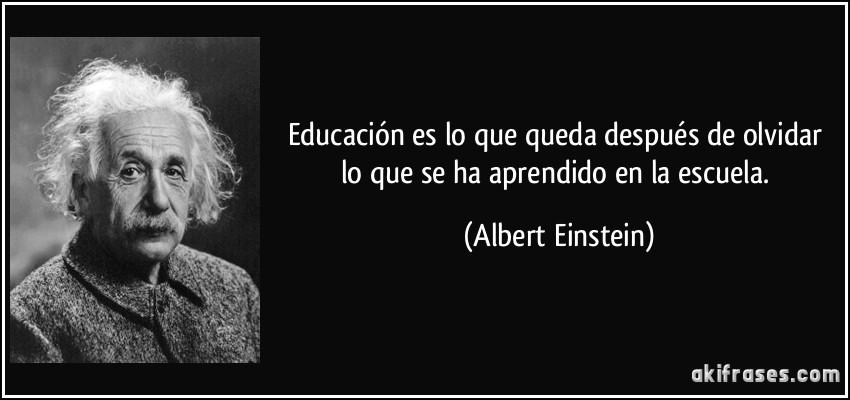 Educación Es Lo Que Queda Después De Olvidar Lo Que Se Ha