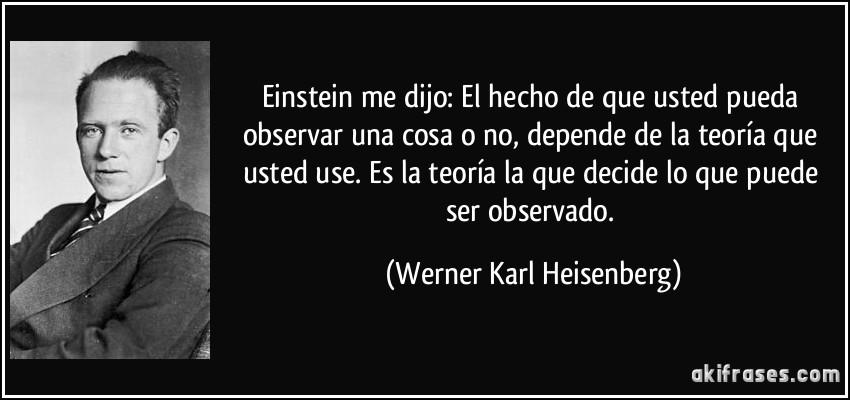 No a la Cafeína para el entrenamiento con pesas, según Geraldine Morgan - Página 2 Frase-einstein-me-dijo-el-hecho-de-que-usted-pueda-observar-una-cosa-o-no-depende-de-la-teoria-que-werner-karl-heisenberg-173299