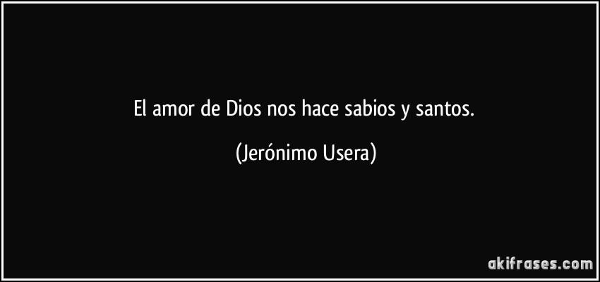 El Amor De Dios Nos Hace Sabios Y Santos