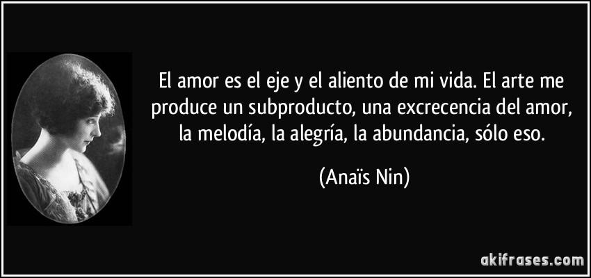 El Amor Es El Eje Y El Aliento De Mi Vida El Arte Me Produce Un