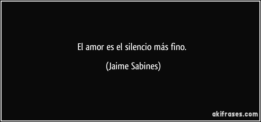 El Amor Es El Silencio Mas Fino