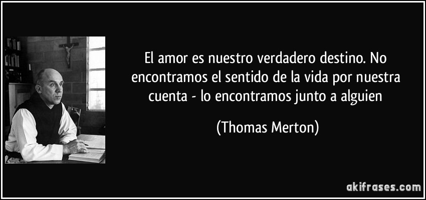 El Amor Es Nuestro Verdadero Destino No Encontramos El Sentido