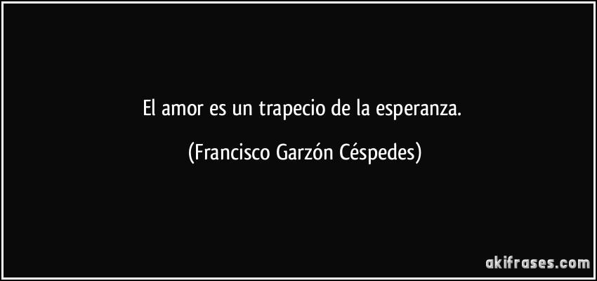 El Amor Es Un Trapecio De La Esperanza