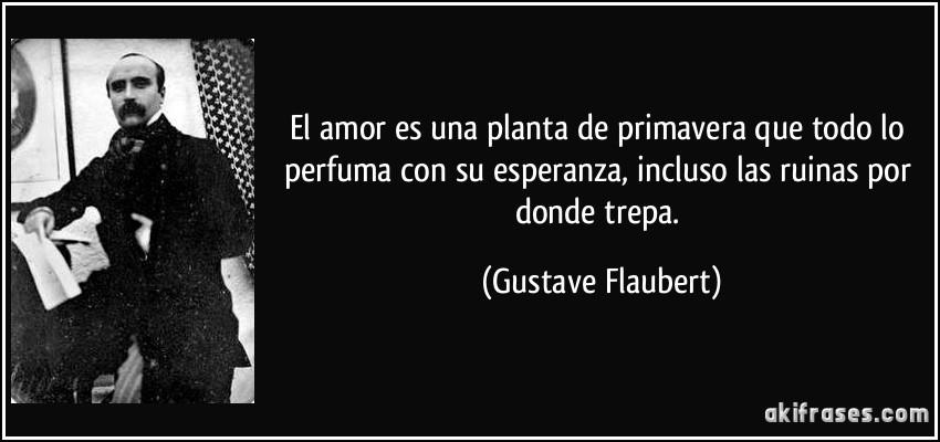 El Amor Es Una Planta De Primavera Que Todo Lo Perfuma Con Su