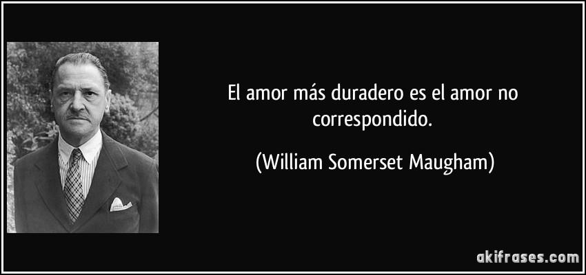 El Amor Mas Duradero Es El Amor No Correspondido