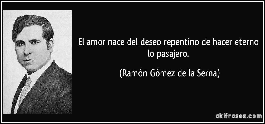 El Amor Nace Del Deseo Repentino De Hacer Eterno Lo Pasajero