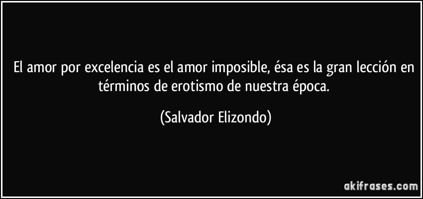 El amor por excelencia es el amor imposible sa es la gran for Erotismo d epoca