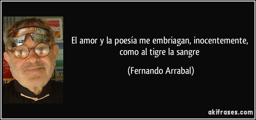 El Amor Y La Poesia Me Embriagan Inocentemente Como Al Tigre