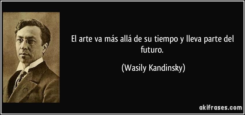 http://akifrases.com/frases-imagenes/frase-el-arte-va-mas-alla-de-su-tiempo-y-lleva-parte-del-futuro-wasily-kandinsky-201966.jpg
