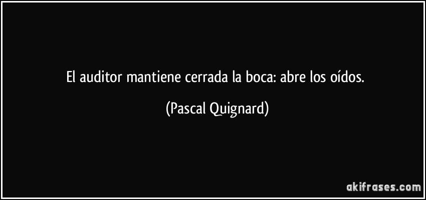 Auditor Mantiene Cerrada La Boca Abre Los Oídos Pascal Quignard
