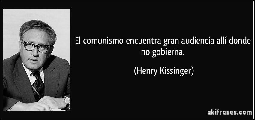 Maximas  ANARCOCAPITALISTAS Frase-el-comunismo-encuentra-gran-audiencia-alli-donde-no-gobierna-henry-kissinger-175821