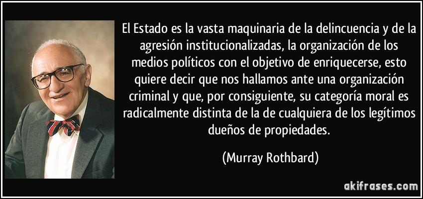 Como los comunistas lucraron con la educacion Frase-el-estado-es-la-vasta-maquinaria-de-la-delincuencia-y-de-la-agresion-institucionalizadas-la-murray-rothbard-195163