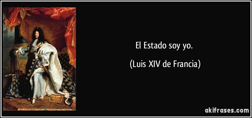 frase-el-estado-soy-yo-luis-xiv-de-francia-138275.jpg