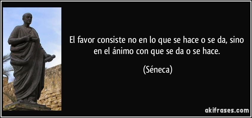 El favor consiste no en lo que se hace o se da, sino en el ánimo con ...