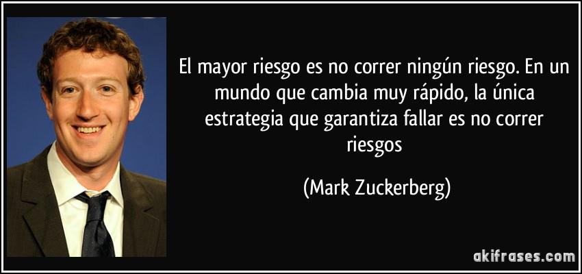 Frases De Personas Exitosas: El Mayor Riesgo Es No Correr Ningún Riesgo. En Un Mundo