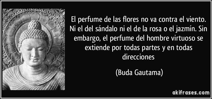 El Perfume De Las Flores No Va Contra El Viento Ni El Del