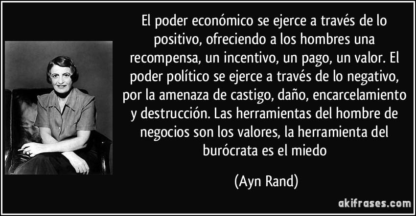 Maximas  ANARCOCAPITALISTAS Frase-el-poder-economico-se-ejerce-a-traves-de-lo-positivo-ofreciendo-a-los-hombres-una-recompensa-un-ayn-rand-142114