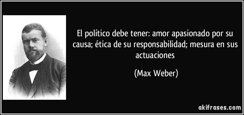 El Politico Debe Tener Amor Apasionado Por Su Causa Etica De