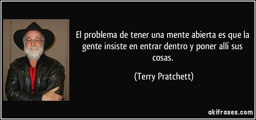 Muere Terry Pratchett Frase-el-problema-de-tener-una-mente-abierta-es-que-la-gente-insiste-en-entrar-dentro-y-poner-alli-sus-terry-pratchett-126471