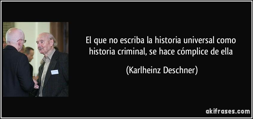 El Que No Escriba La Historia Universal Como Historia