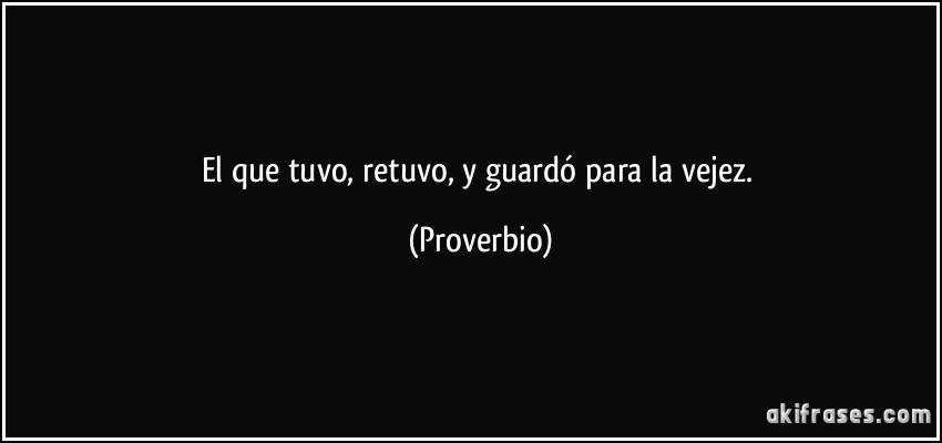 https://akifrases.com/frases-imagenes/frase-el-que-tuvo-retuvo-y-guardo-para-la-vejez-proverbio-139664.jpg