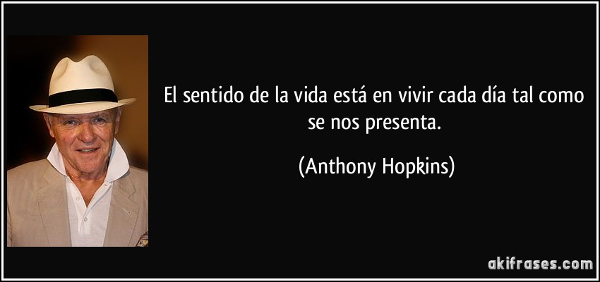 Resultado de imagen de Frases de Anthony Hopkins
