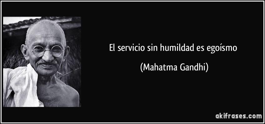 http://akifrases.com/frases-imagenes/frase-el-servicio-sin-humildad-es-egoismo-mahatma-gandhi-150364.jpg