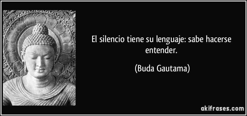 El silencio mas triste del mundo - Página 11 Frase-el-silencio-tiene-su-lenguaje-sabe-hacerse-entender-buda-gautama-104925