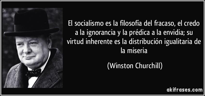 QUE TIPO DE SOCIALISMO QUEREMOS - Página 10 Frase-el-socialismo-es-la-filosofia-del-fracaso-el-credo-a-la-ignorancia-y-la-predica-a-la-envidia-su-winston-churchill-153889