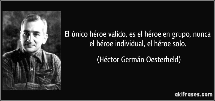 https://akifrases.com/frases-imagenes/frase-el-unico-heroe-valido-es-el-heroe-en-grupo-nunca-el-heroe-individual-el-heroe-solo-hector-german-oesterheld-187201.jpg