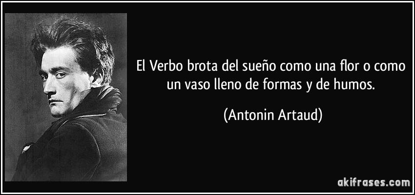 ... una flor o como un vaso lleno de formas y de humos. (Antonin Artaud