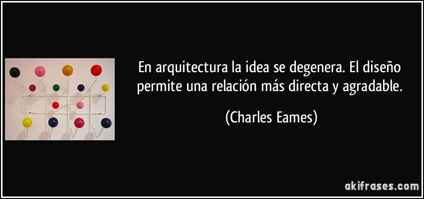 En arquitectura la idea se degenera el dise o permite una for Diseno de interiores frases