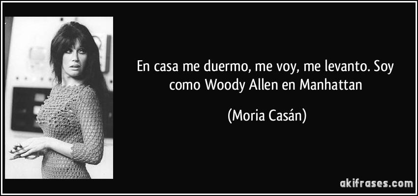 En Casa Me Duermo Me Voy Me Levanto Soy Como Woody Allen