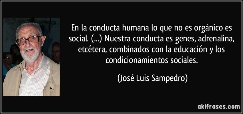 En la conducta humana lo que no es orgánico es social. () Nuestra