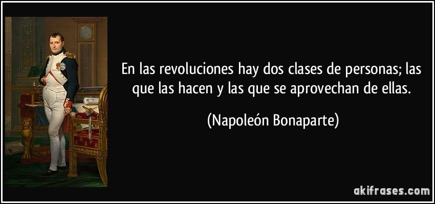 Resultado de imagen para en las revoluciones hay dos clases de personas las que las hacen y las que se aprovechan de ellas