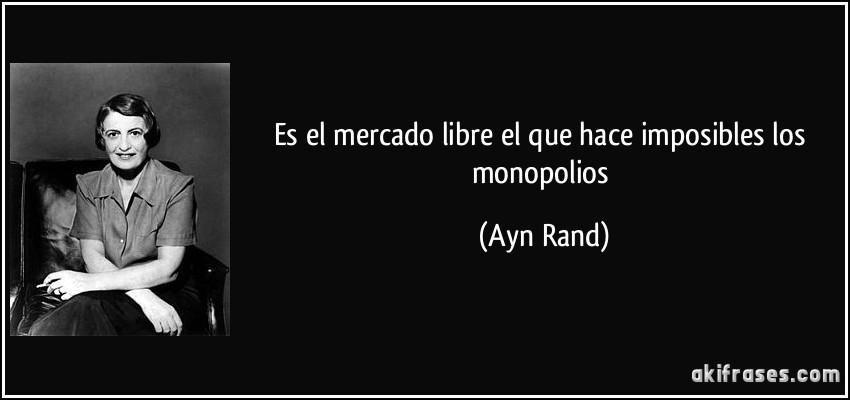 Es El Mercado Libre El Que Hace Imposibles Los Monopolios