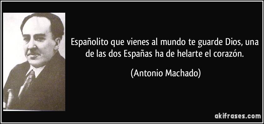 frase-espanolito-que-vienes-al-mundo-te-guarde-dios-una-de-las-dos-espanas-ha-de-helarte-el-corazon-antonio-machado-138302.jpg