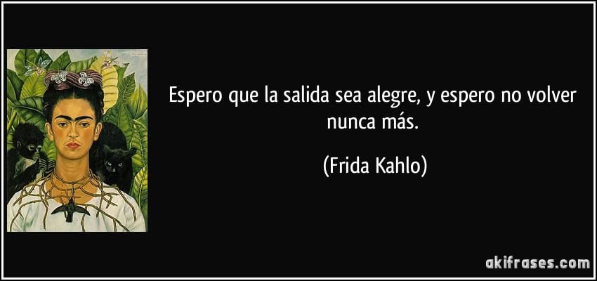 Espero que la salida sea alegre y espero no volver nunca m s for Cuartos decorados de frida kahlo
