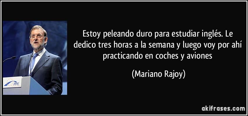 Frases Célebres De Nuestro Presidente Mariano Rajoy D